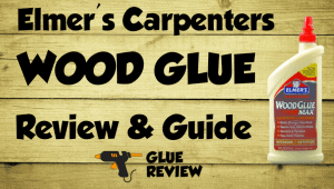 Elmers Wood Glue Review and Guide