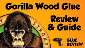 Gorilla Wood Glue - Review and Guide