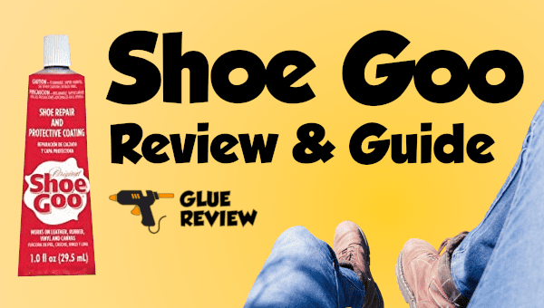 Shoe Goo Review and Guide - Glue Review