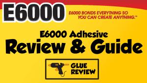 E6000 Glue Review and Guide