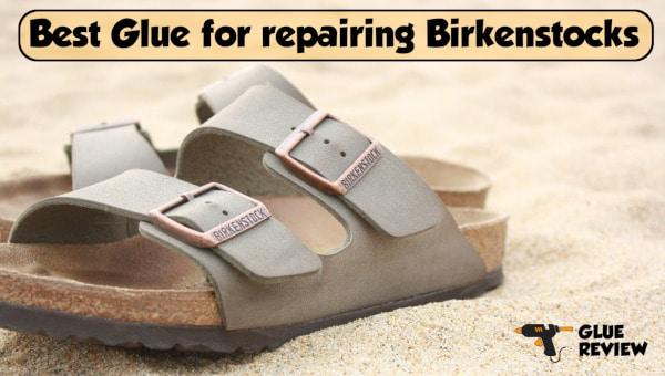 Best Glue for Birkenstocks