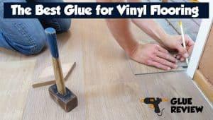 Best Glue for Vinyl Flooring