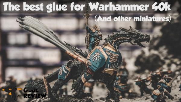 Best Glue for Warhammer Miniatures