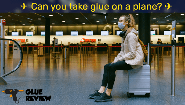 Can you take glue on a plane?